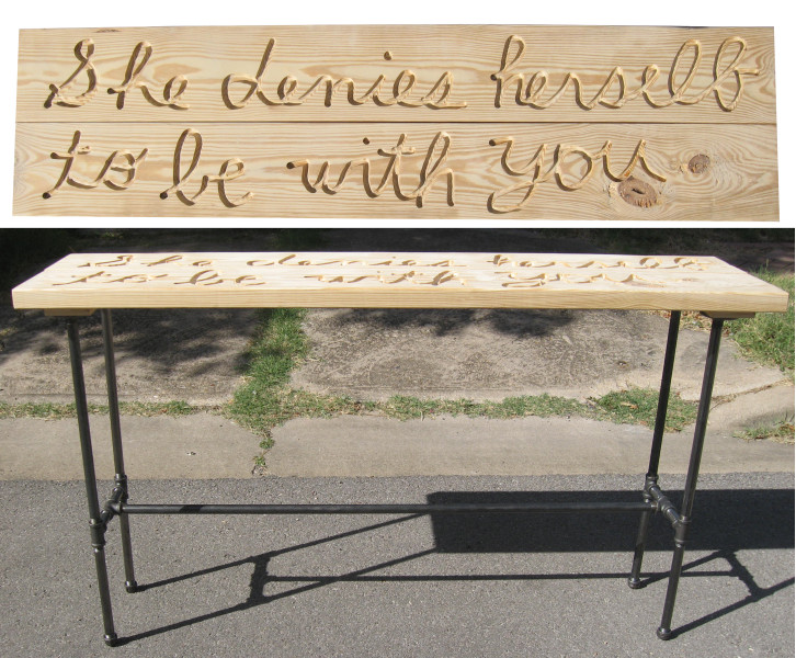 She denies herself to be with you 14.5 x 57 x 36 high routered pine sofa table